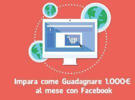 Impara come Guadagnare 1000€ al mese con Facebook