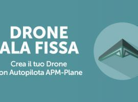 Drone Ala FIssa: Crea il tuo Drone con Autopilota APM-Plane