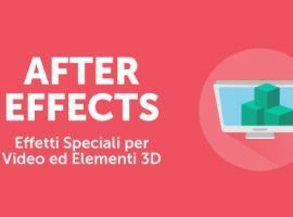 After Effects: Effetti Speciali per Video ed Elementi 3D
