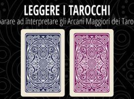 Leggere i Tarocchi: imparare ad interpretare gli Arcani Maggiori dei Tarocchi