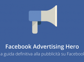 Facebook Advertising Hero: la Guida Definitiva alla Pubblicità su Facebook