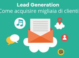 Lead Generation: Come Acquisire Migliaia di Clienti