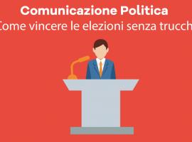 Comunicazione Politica: Come Vincere le Elezioni Senza Trucchi
