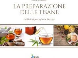 La Preparazione delle Tisane: Mille Usi per Infusi e Decotti